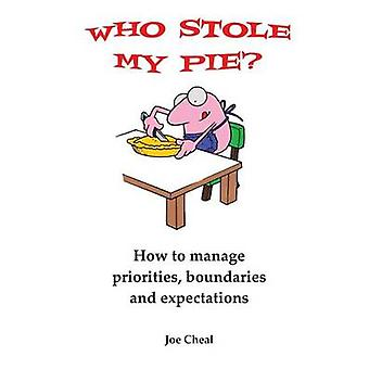 Who Stole My Pie How to Manage Priorities Boundaries and Expectations by Cheal & Joe