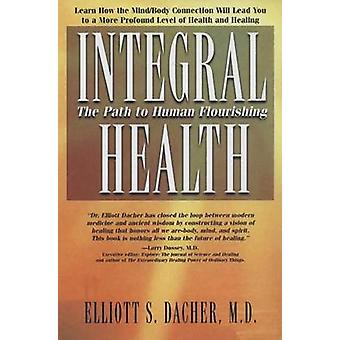 Integral Health The Path to Human Flourishing by Dacher & Elliot S.
