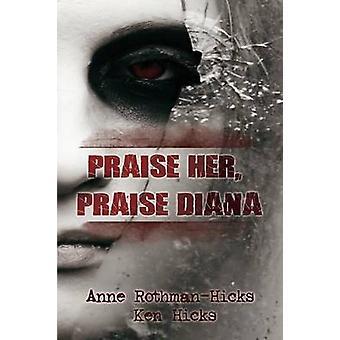 Praise Her Praise Diana by RothmanHicks & Anne