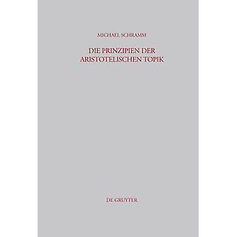 Die Prinzipien der Aristotelischen Topik by Schramm & Michael