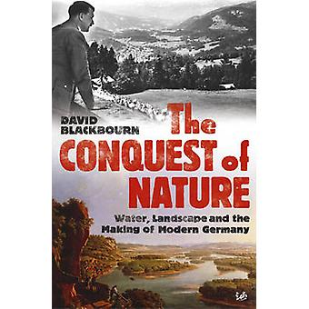 The Conquest Of Nature by Blackbourn & David
