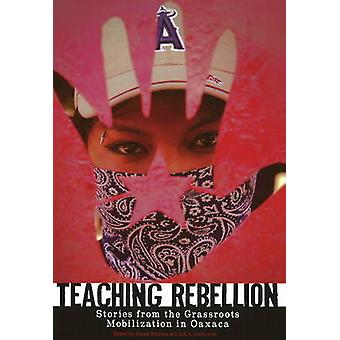 Teaching Rebellion - Stories from the Grassroots Mobilisation in Oaxac