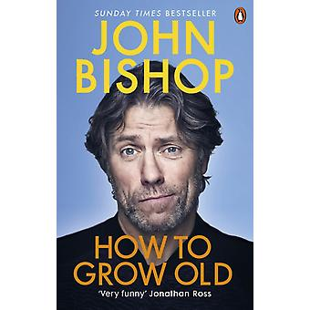 How to Grow Old by Bishop & John