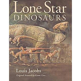 Lone Star Dinosaurs by Louis Jacobs - Karen Carr - 9780890966747 Book