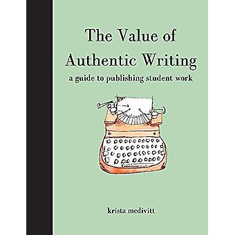 The Value of Authentic Writing - A Guide to Publishing Student Writing