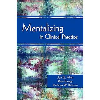 Mentalizing in Clinical Practice by Jon G. Allen - Peter Fonagy - Ant