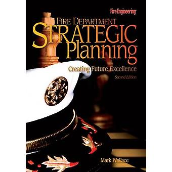 Fire Department Strategic Planning - Creating Future Excellence (2nd R