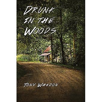 Drunk in the Woods by Tony Whedon - 9781732266209 Book