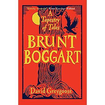 Brunt Boggart - A Tapestry of Tales by David Greygoose - 9781782692065