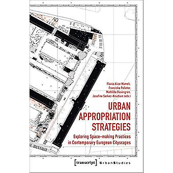 Urban Appropriation Strategies - Exploring Space-Making Practices in C