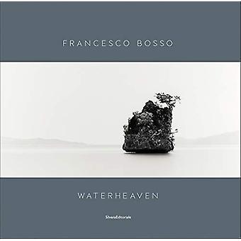 Francesco Bosso - Waterheaven by Walter Guadagnini - 9788836643387 Book