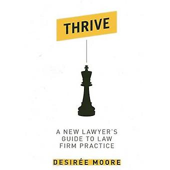 Thrive - A New Lawyer's Guide to Law Firm Practice by Desire'e Moore -