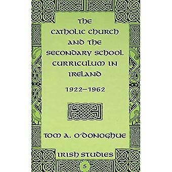 The Catholic Church and the Secondary School Curriculum in Ireland, 1922-1962 (Irish Studies)