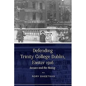 Defending Trinity College Dublin - Easter 1916 - Anzacs and the Rising