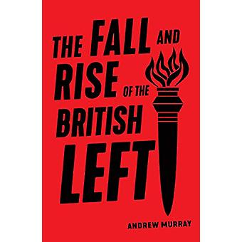 The Fall and Rise of the British Left by Andrew Murray - 978178873513