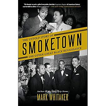 Smoketown - The Untold Story of the Other Great Black Renaissance by M