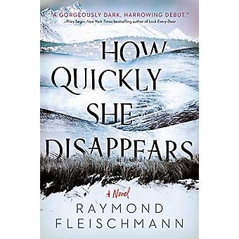 How Quickly She Disappears by Raymond Fleischmann - 9781984805171 Book