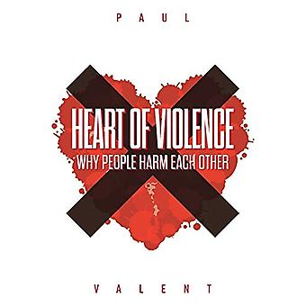 Heart of Violence - Why People Harm Each Other by Paul Valent - 978192