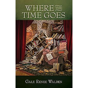 Where the Time Goes by Gale Renee Walden - 9781945805097 Book