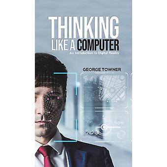 Thinking Like a Computer by George Towner