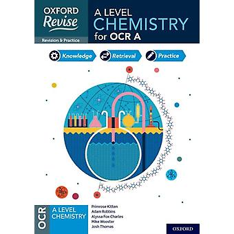 Oxford Revise A Level Chemistry for OCR A Revision and Exam Practice by Primrose Kitten & Adam Robbins & Mike Wooster & Alyssa Fox Charles & Josh Thomas