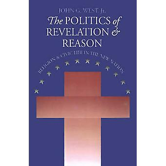 The Politics of Revelation and Reason - Religion and Civic Life in the