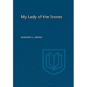 My Lady of the Snows by Margaret a Brown - 9781442651531 Book