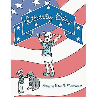 Liberty Blue by Frani B. Mitcheltree - 9781449781132 Book