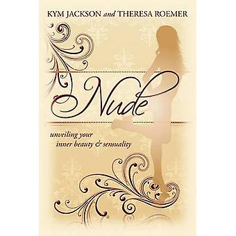 Nude - Unveiling Your Inner Beauty & Sensuality by Kym Jackson - 9
