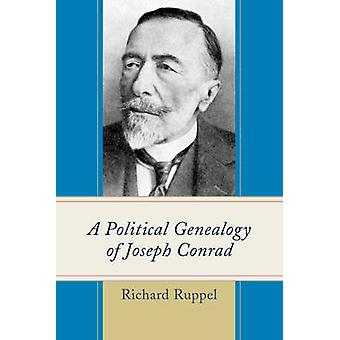 A Political Genealogy of Joseph Conrad by Richard Ruppel - 9781498505