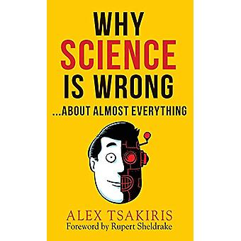 Why Science Is Wrong...about Almost Everything by Alex Tsakiris - 978
