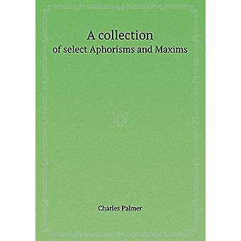 A Collection of Select Aphorisms and Maxims by Charles Palmer - 97855