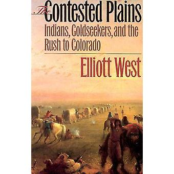 The Contested Plains by Elliott West