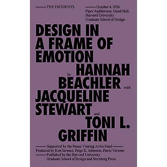 Design in a Frame of Emotion de Hannah Beachler & Contributions por Jacqueline Stewart & Contributions por Toni L Griffin