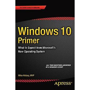 Windows 10 Primer  What to Expect from Microsofts New Operating System by Halsey & Mike