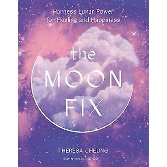 The Moon Fix Harness Lunar Power for Healing and Happiness Fix Series
