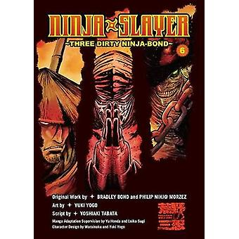 Ninja Slayer Vol. 6  Three Dirty NinjaBond by Bradley Bond