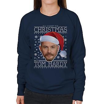 All I Want For Christmas Is Tom Hardy Women's Sweatshirt