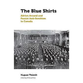 Blå skjortor - Adrien Arcand och fascistiska antisemitism i Kanada av