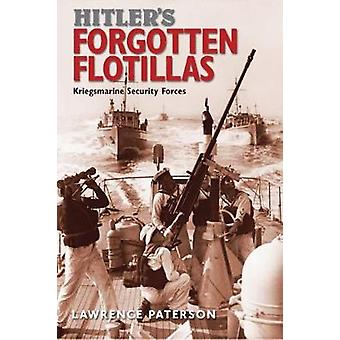 Hitler's Forgotten Flotillas - Kriegsmarine Security Forces by Lawrenc