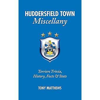 Huddersfield Town Miscellany by Tony Matthews