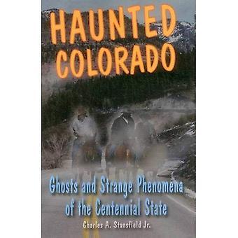Haunted Colorado: Geister und seltsame Phänomene der Centennial State (Haunted (Stackpole))
