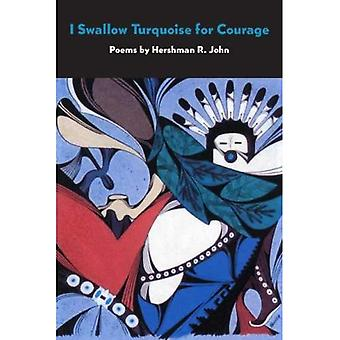I swallow turquoise for courage