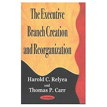 The Executive Branch Creation and Reorganization