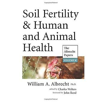Soil Fertility & Human & Animal Health (Vol. 8, The Albrecht Papers)