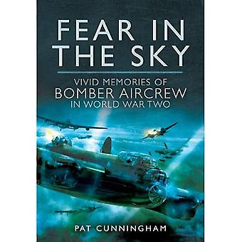 Fear in the Sky: Vivid Memories of Bomber Aircrew in World War Two
