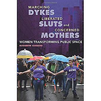 Marching Dykes, Liberated s*uts, and Concerned Mothers: Women Transforming Public Space
