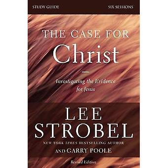 De zaak voor Christus StudieGids herziene editie onderzoek naar het bewijs voor Jezus door Lee Strobel & Garry D Poole