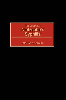 The Legend of Nietzsches Syphilis by Schain & Richard