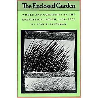 The Enclosed Garden Women and Community in the Evangelical South 18301900 by Friedman & Jean E.